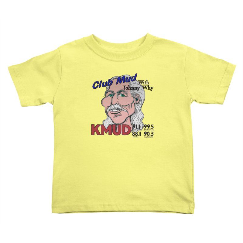 Club Mud with Johnny Why Kids Toddler T-Shirt by Redwood Community Radio