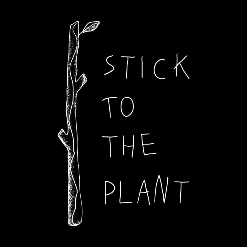 Stick to the Plant by Kika