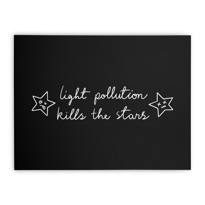 Light Pollution Kills the Stars Home Stretched Canvas by Kika