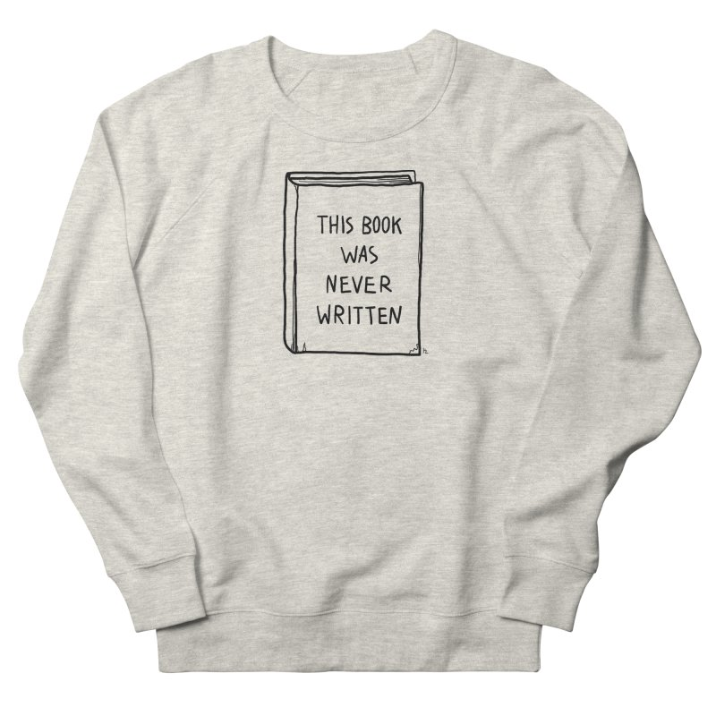 This Book Was Never Written Men's French Terry Sweatshirt by Kika