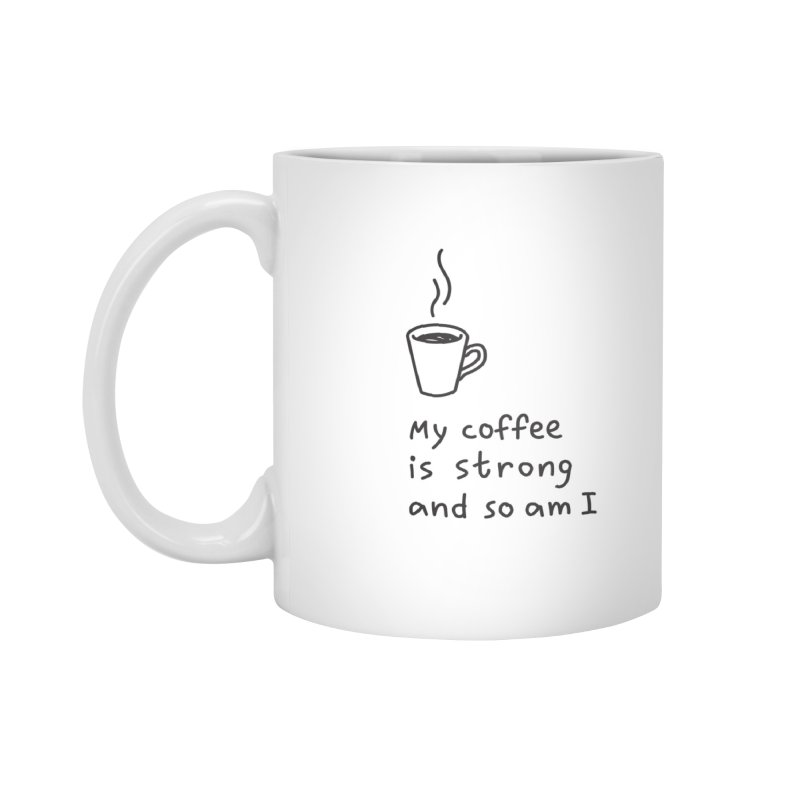 My coffee is strong and so am I Accessories Standard Mug by Kika