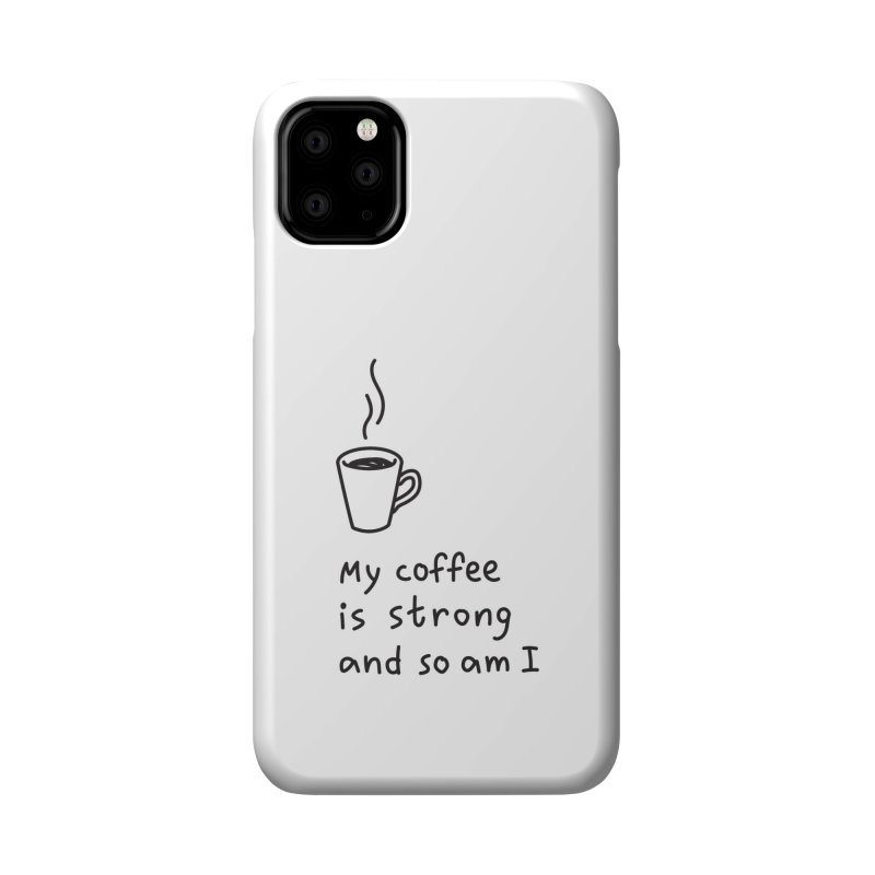 My coffee is strong and so am I Accessories Phone Case by Kika