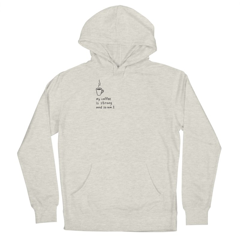 My coffee is strong and so am I Men's Pullover Hoody by Kika