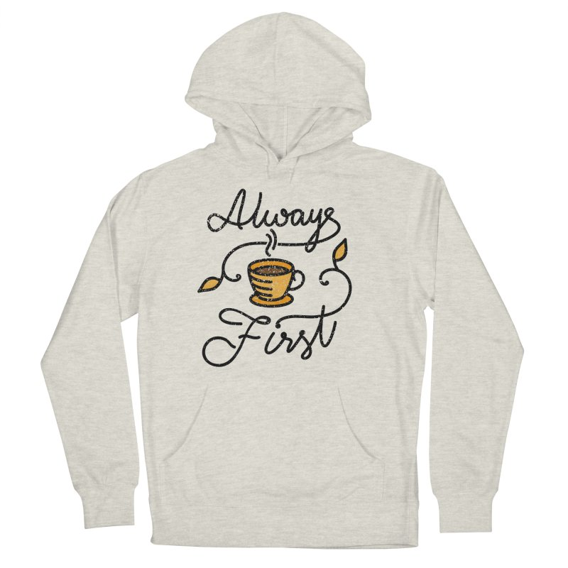 Always First Women's French Terry Pullover Hoody by Karina Zlott