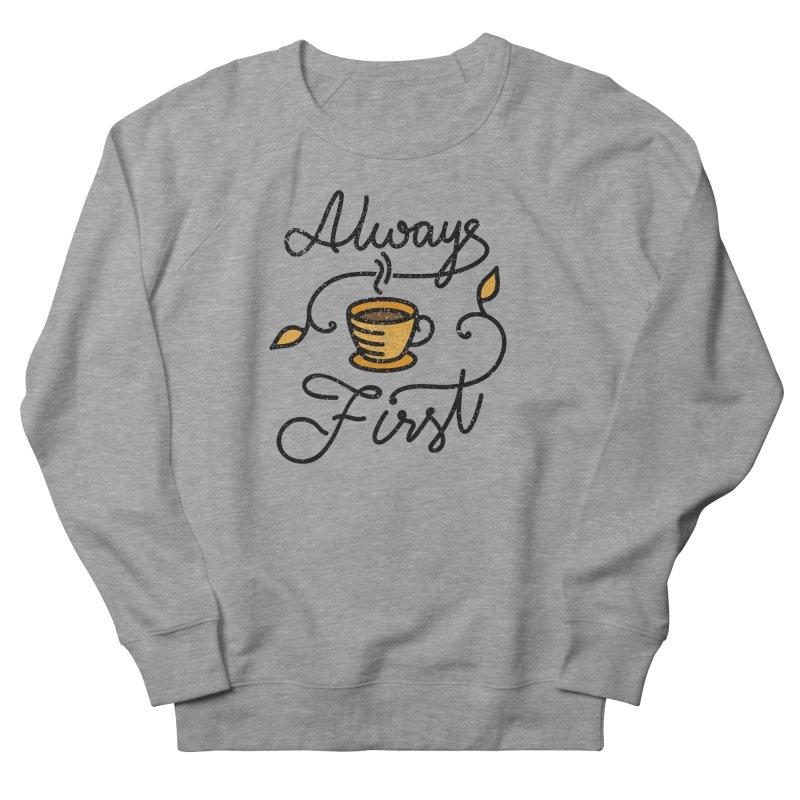 Always First Men's French Terry Sweatshirt by Karina Zlott