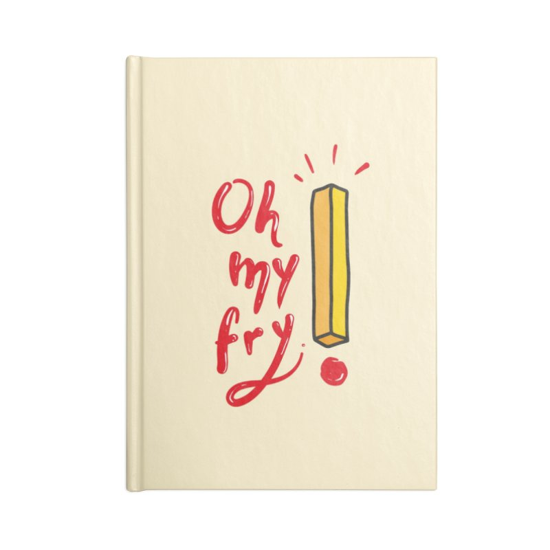 Oh my fry! Accessories Blank Journal Notebook by Kika