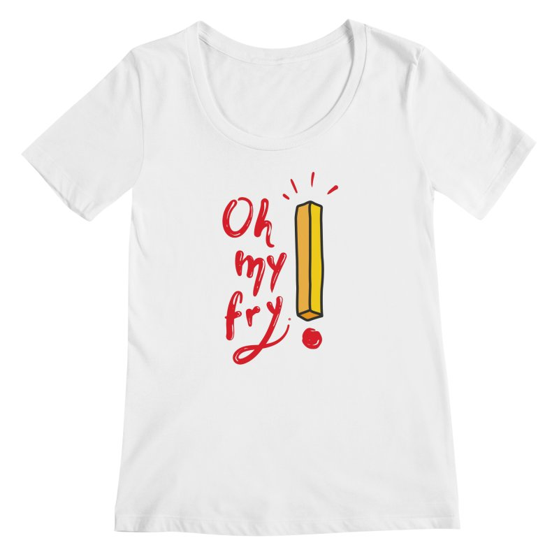 Oh my fry! Women's Regular Scoop Neck by Karina Zlott