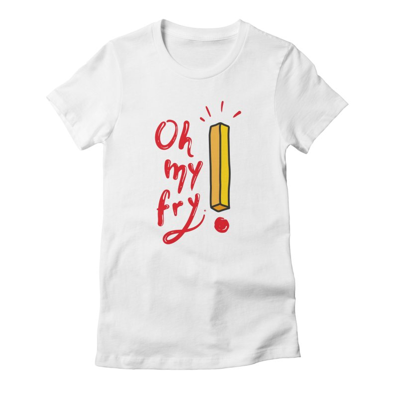 Oh my fry! Women's Fitted T-Shirt by Karina Zlott