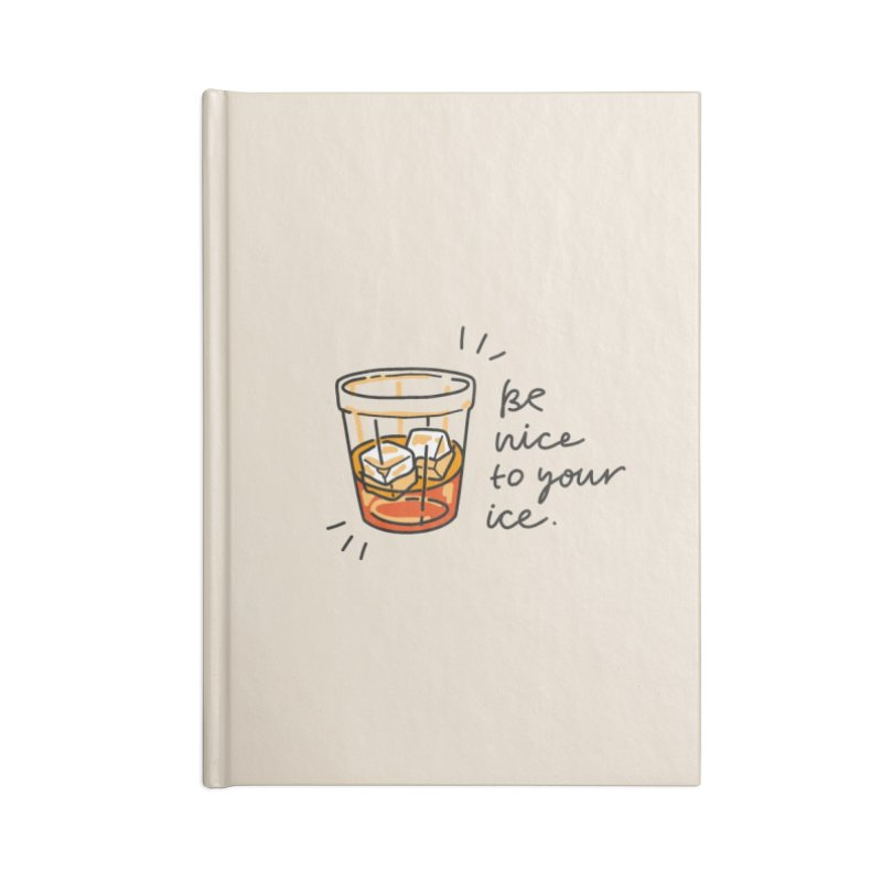 Be nice to your ice Accessories Blank Journal Notebook by Karina Zlott