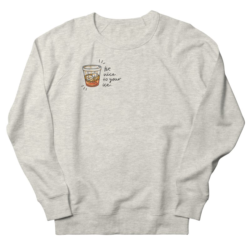Be nice to your ice Men's French Terry Sweatshirt by Karina Zlott