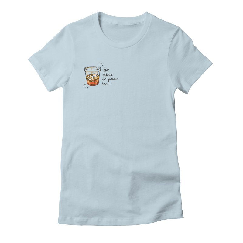 Be nice to your ice Women's Fitted T-Shirt by Karina Zlott