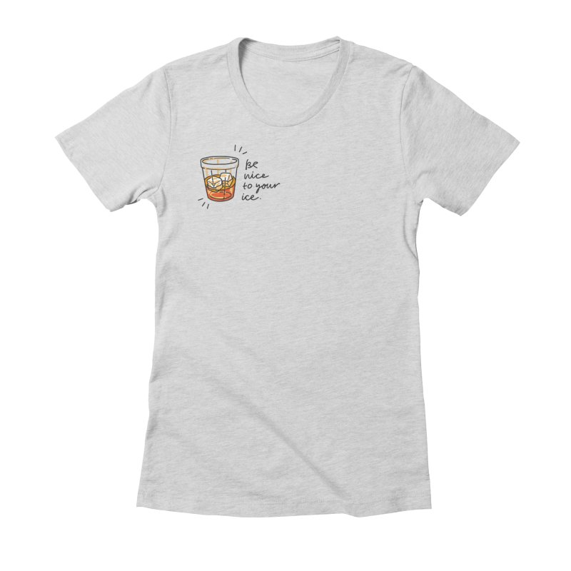 Be nice to your ice Women's Fitted T-Shirt by Kika