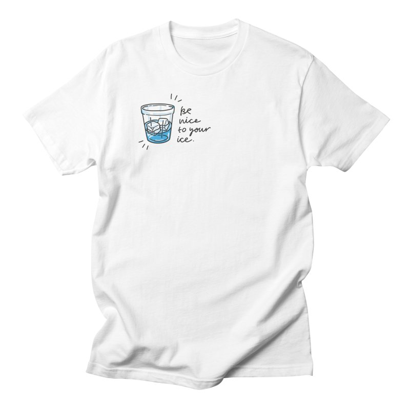 Be nice to your ice 2 Women's Regular Unisex T-Shirt by Kika