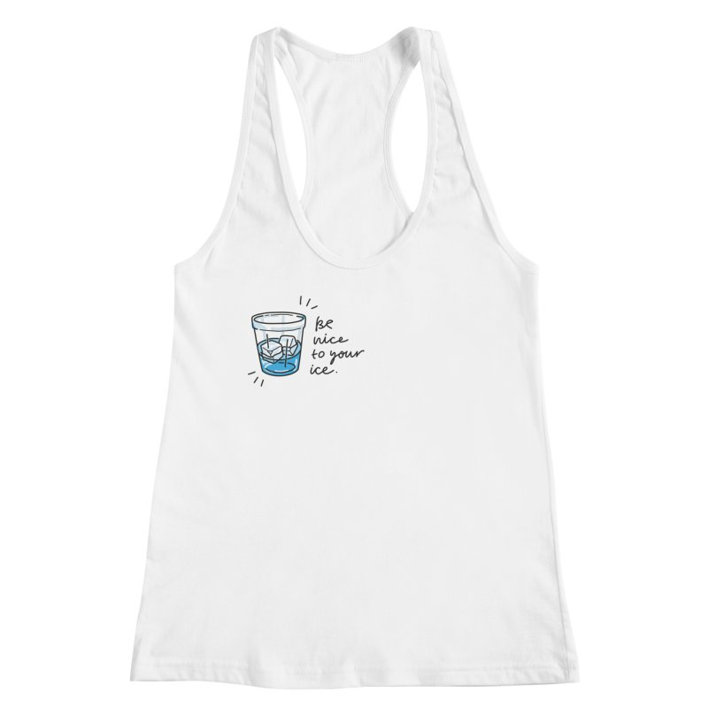 Be nice to your ice 2 Women's Tank by Kika