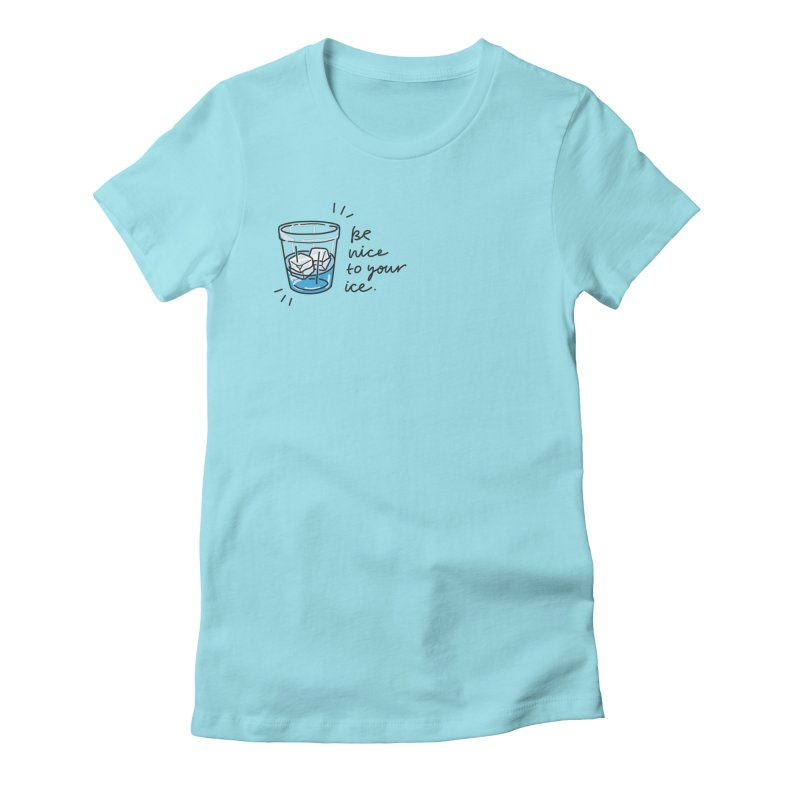 Be nice to your ice 2 Women's Fitted T-Shirt by Karina Zlott