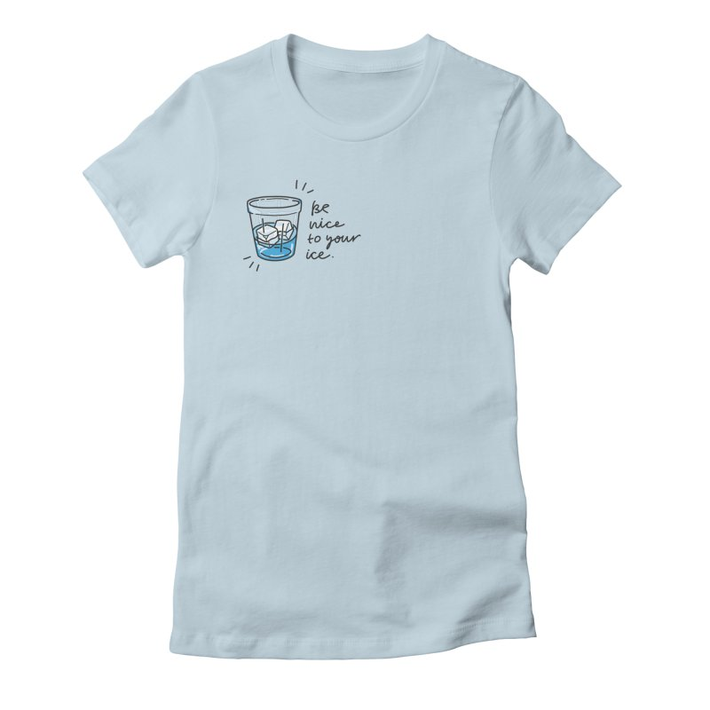 Be nice to your ice 2 Women's Fitted T-Shirt by Kika
