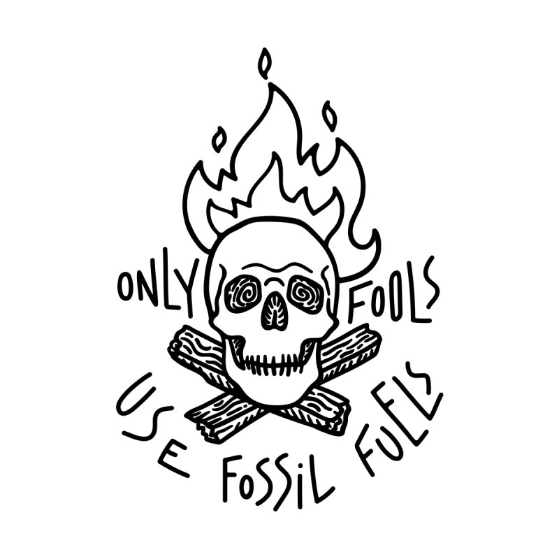 Only fools use fossil fuels Accessories Phone Case by Kika