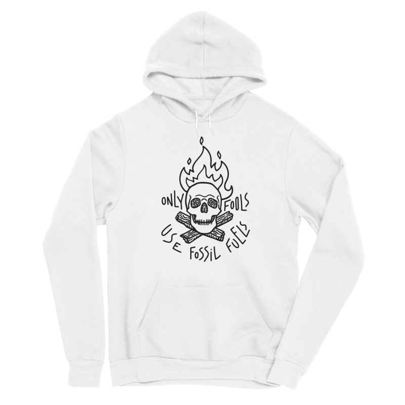 Only fools use fossil fuels Men's Pullover Hoody by Kika