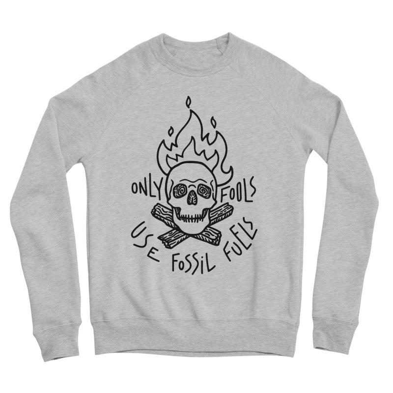 Only fools use fossil fuels Men's Sponge Fleece Sweatshirt by Karina Zlott