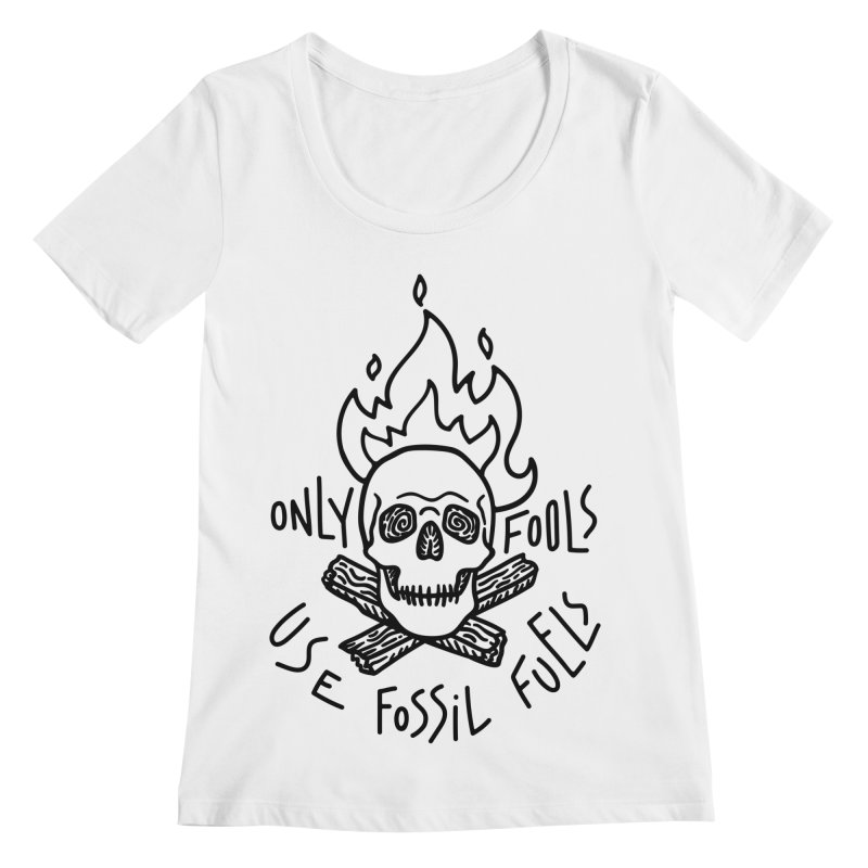 Only fools use fossil fuels Women's Regular Scoop Neck by Kika