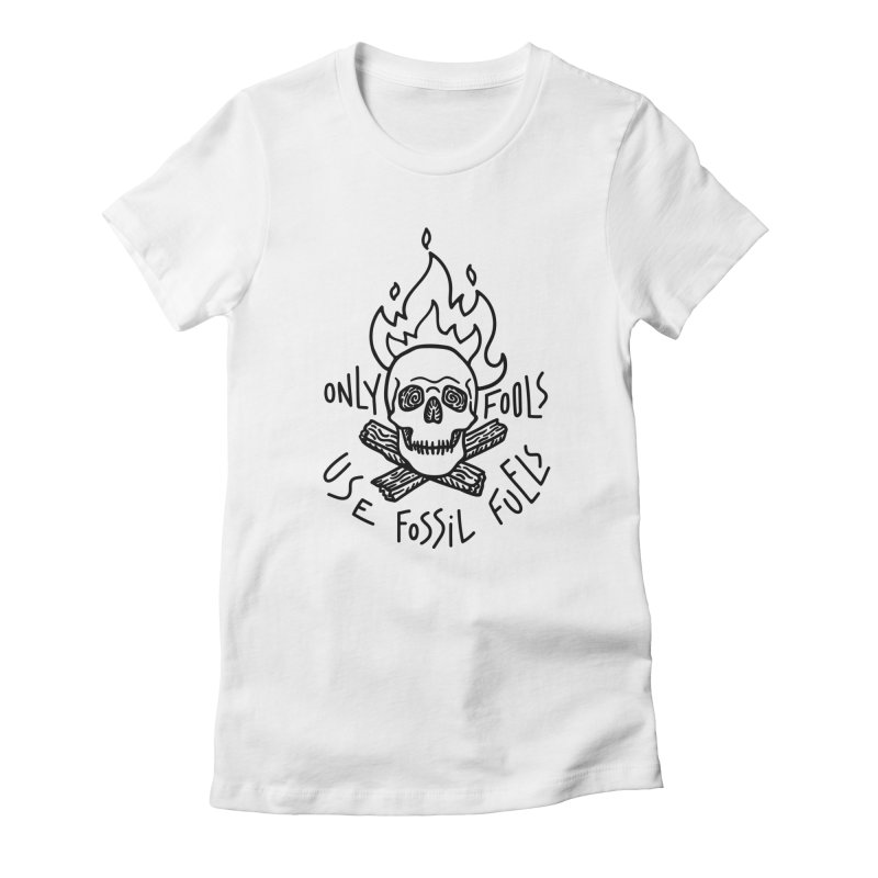 Only fools use fossil fuels Women's T-Shirt by Kika