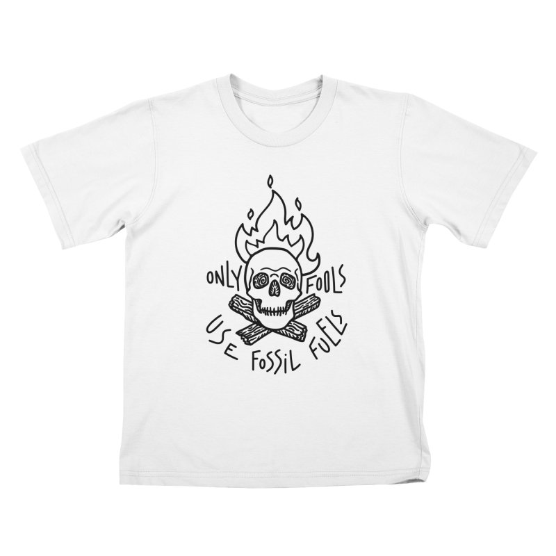 Only fools use fossil fuels Kids T-Shirt by Karina Zlott