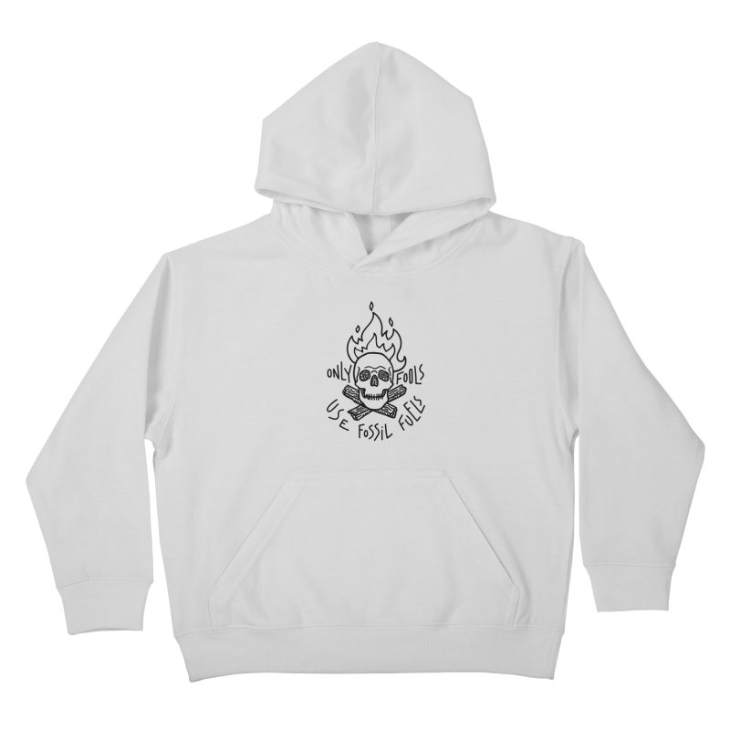 Only fools use fossil fuels Kids Pullover Hoody by Karina Zlott