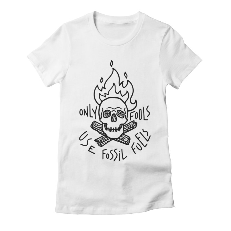 Only fools use fossil fuels Women's Fitted T-Shirt by Karina Zlott