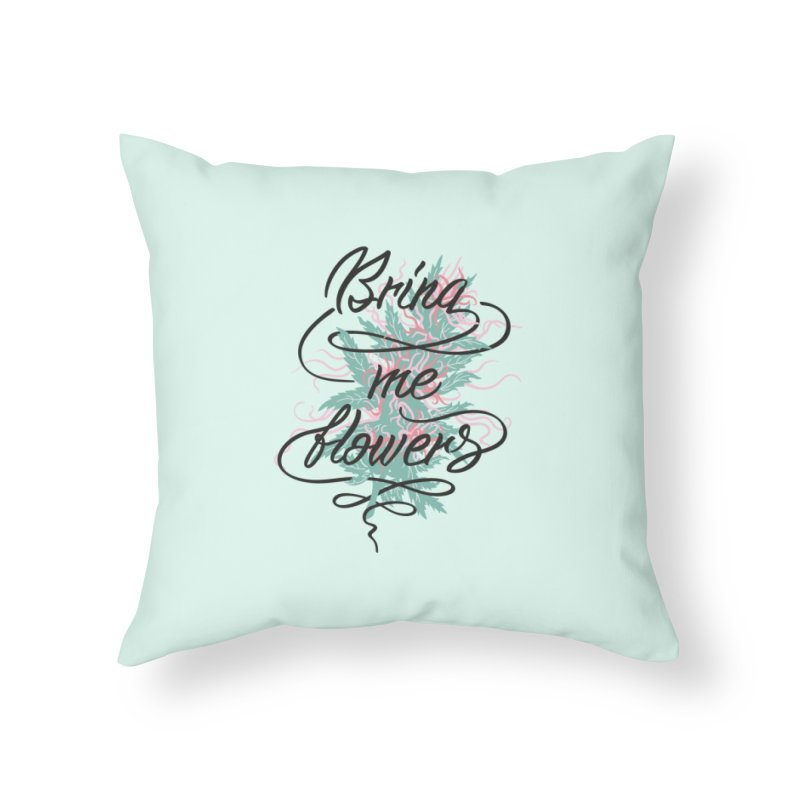 Bring me flowers Home Throw Pillow by Karina Zlott