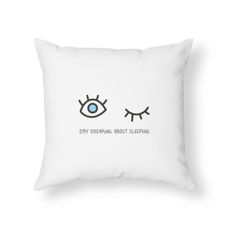 Day dreaming about sleeping Home Throw Pillow by Kika