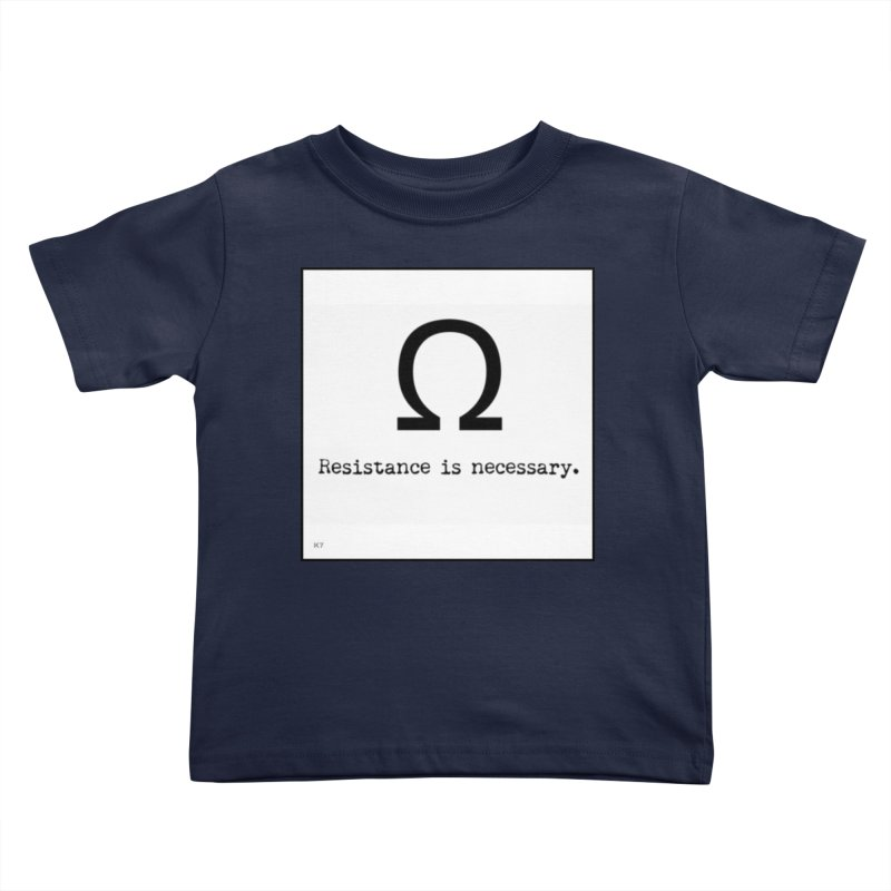 Resistance is Necessary 1 Kids Toddler T-Shirt by Karmic Reaction Art