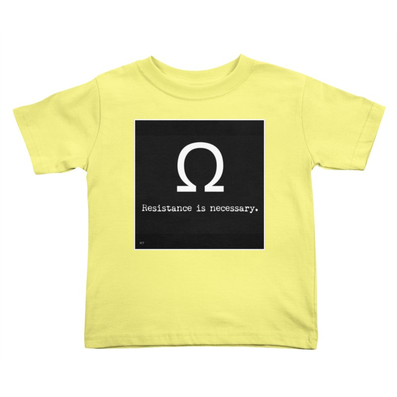 Resistance is Necessary 2 Kids Toddler T-Shirt by Karmic Reaction Art