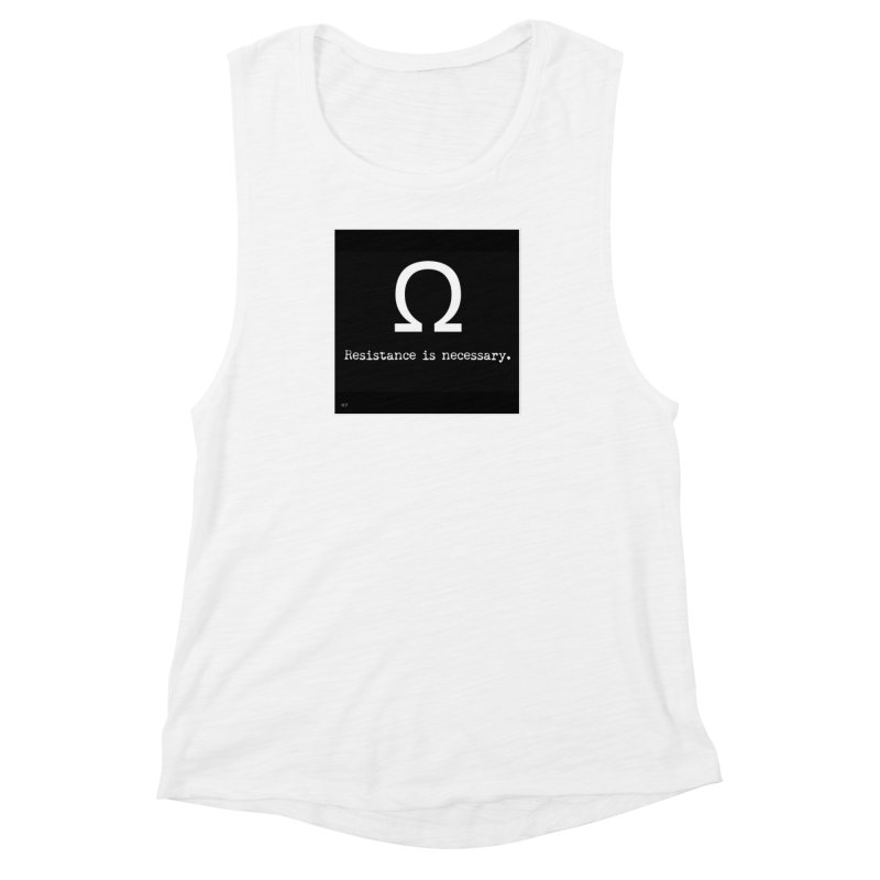 Resistance is Necessary 2 Women's Muscle Tank by Karmic Reaction Art