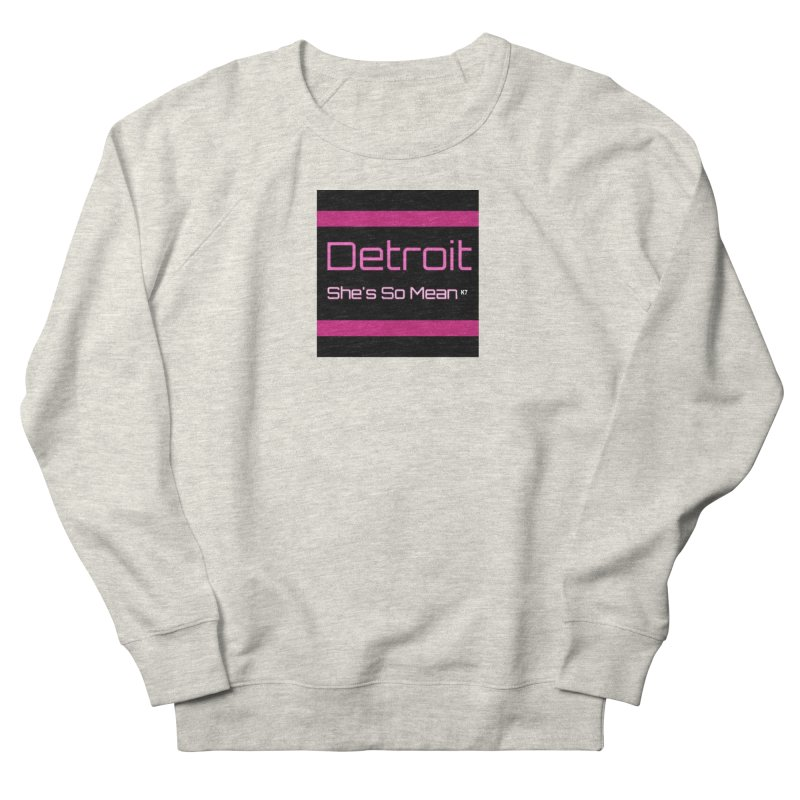 Detroit: She's So Mean Pink Women's French Terry Sweatshirt by Karmic Reaction Art