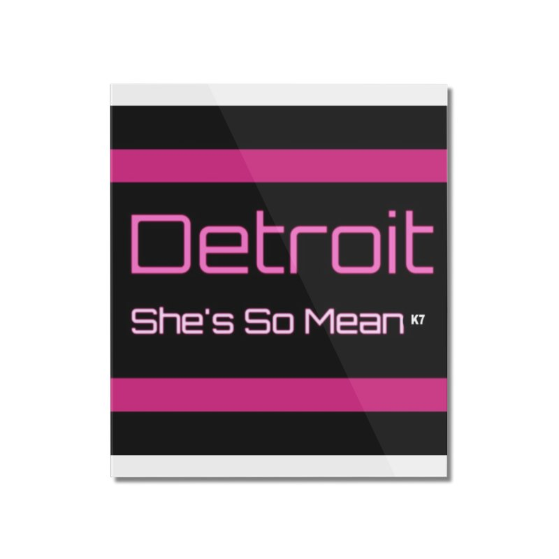 Detroit: She's So Mean Pink Home Mounted Acrylic Print by Karmic Reaction Art