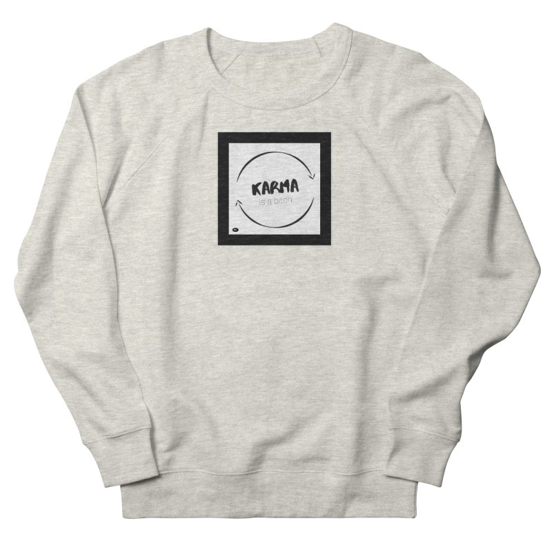 Karma Is A Bitch: Black and White Women's French Terry Sweatshirt by Karmic Reaction Art