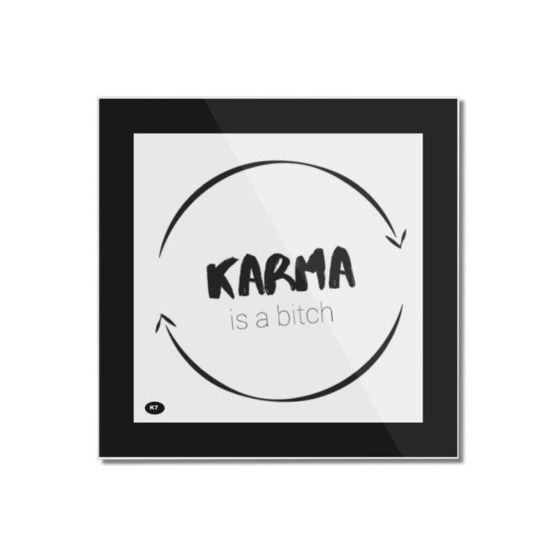 Karma Is A Bitch: Black and White Home Mounted Acrylic Print by Karmic Reaction Art
