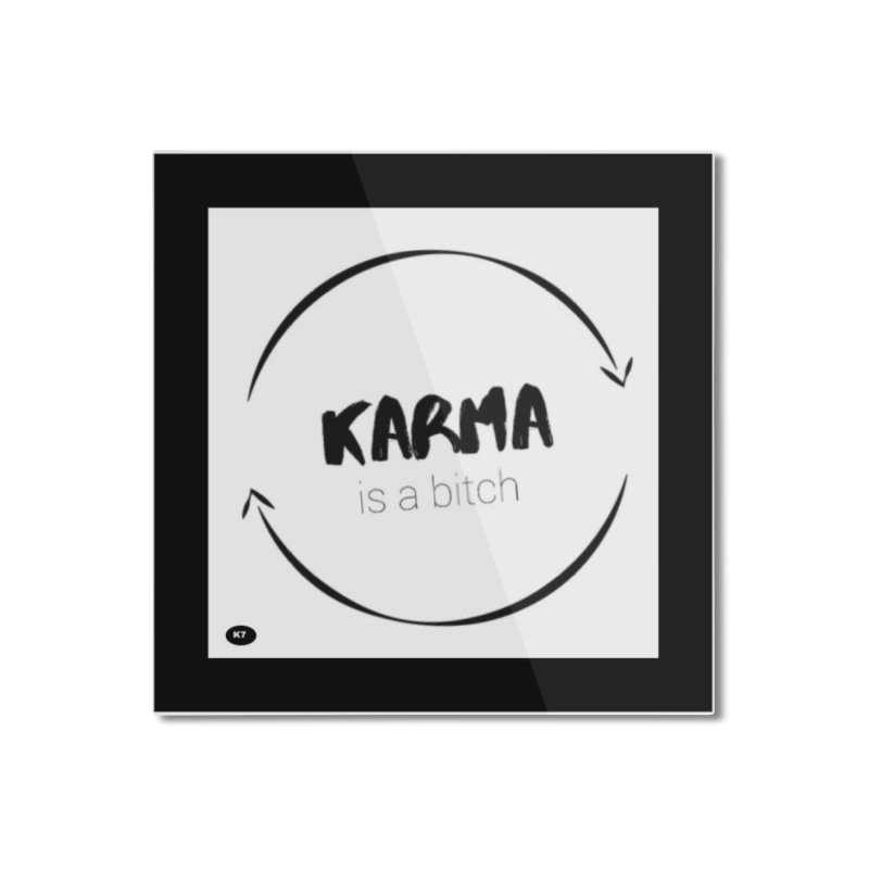 Karma Is A Bitch: Black and White Home Mounted Aluminum Print by Karmic Reaction Art
