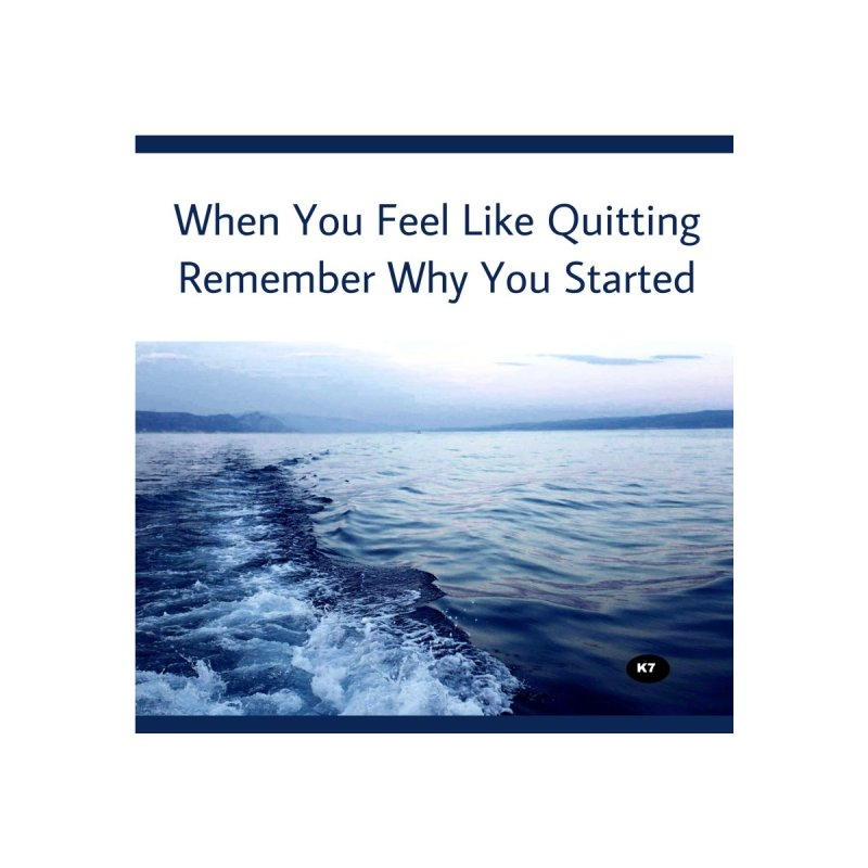 "Quote: ""When you feel like quitting remember why you started."" Home Fine Art Print by Karmic Reaction Art"