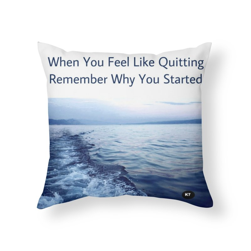 "Quote: ""When you feel like quitting remember why you started."" Home Throw Pillow by Karmic Reaction Art"