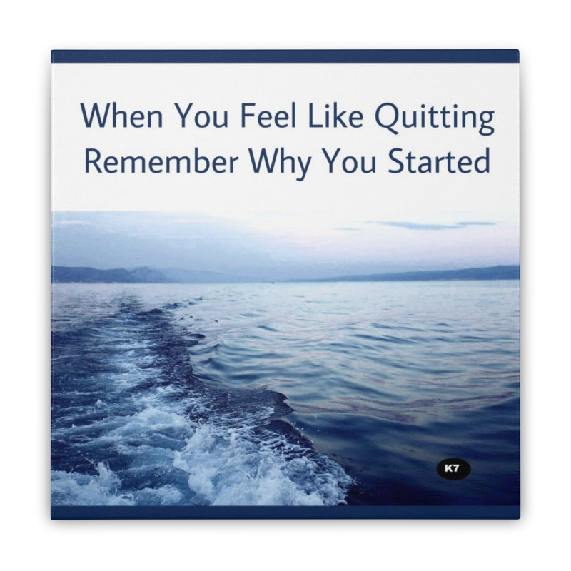 """Quote: """"When you feel like quitting remember why you started."""" Home Stretched Canvas by Karmic Reaction Art"""