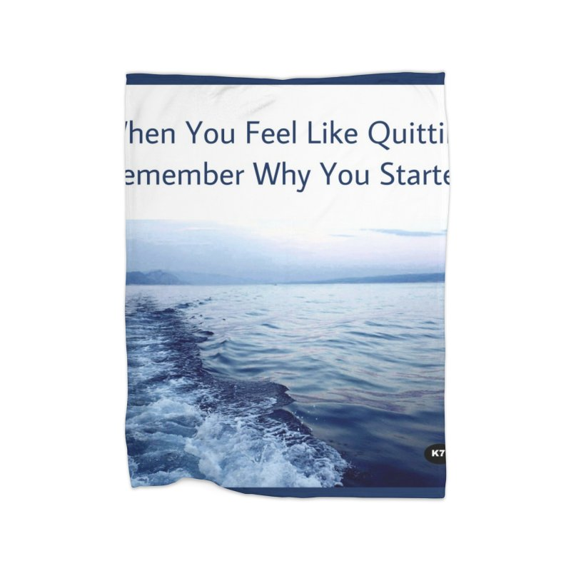 """Quote: """"When you feel like quitting remember why you started."""" Home Fleece Blanket Blanket by Karmic Reaction Art"""