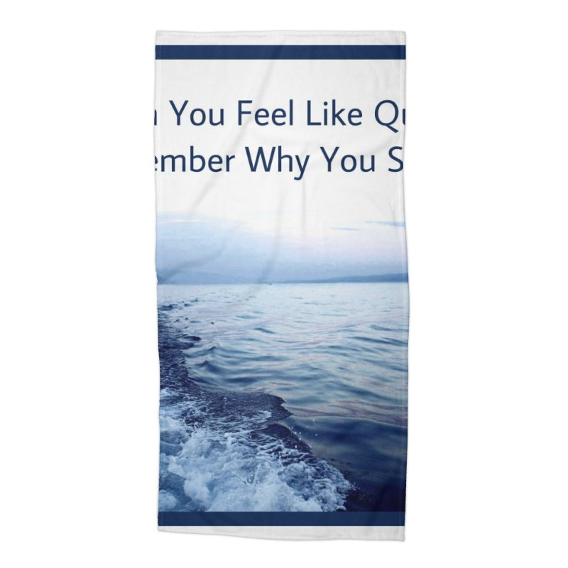 "Quote: ""When you feel like quitting remember why you started."" Accessories Beach Towel by Karmic Reaction Art"