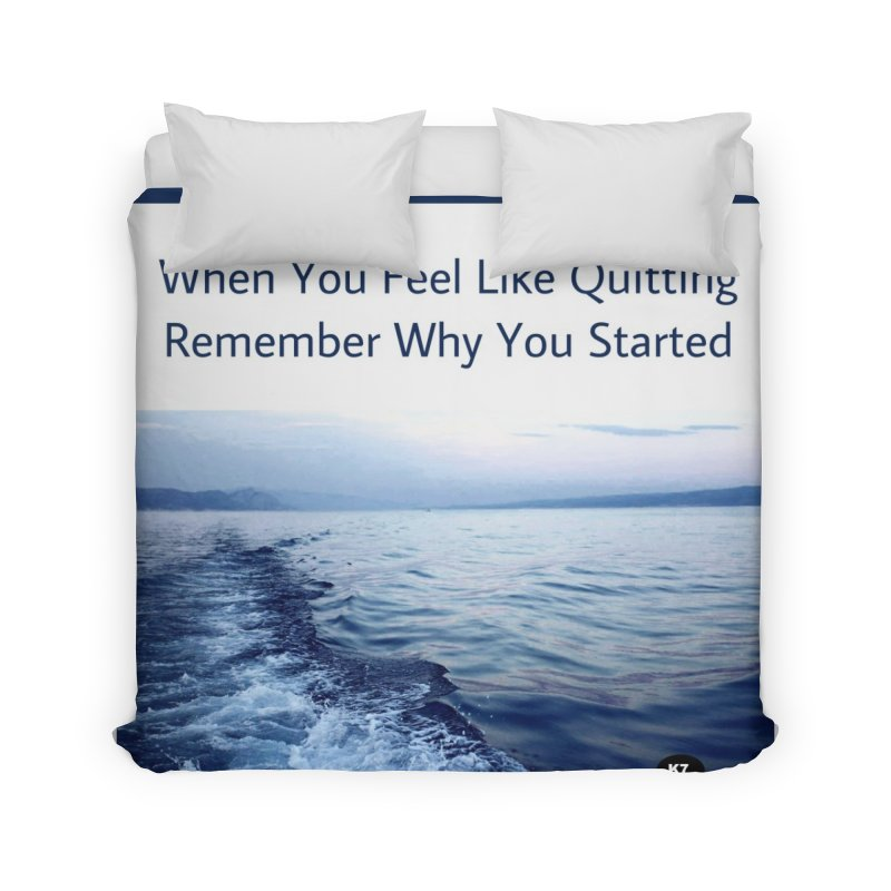 "Quote: ""When you feel like quitting remember why you started."" Home Duvet by Karmic Reaction Art"