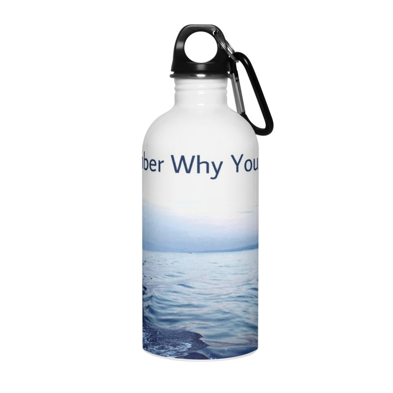 "Quote: ""When you feel like quitting remember why you started."" Accessories Water Bottle by Karmic Reaction Art"