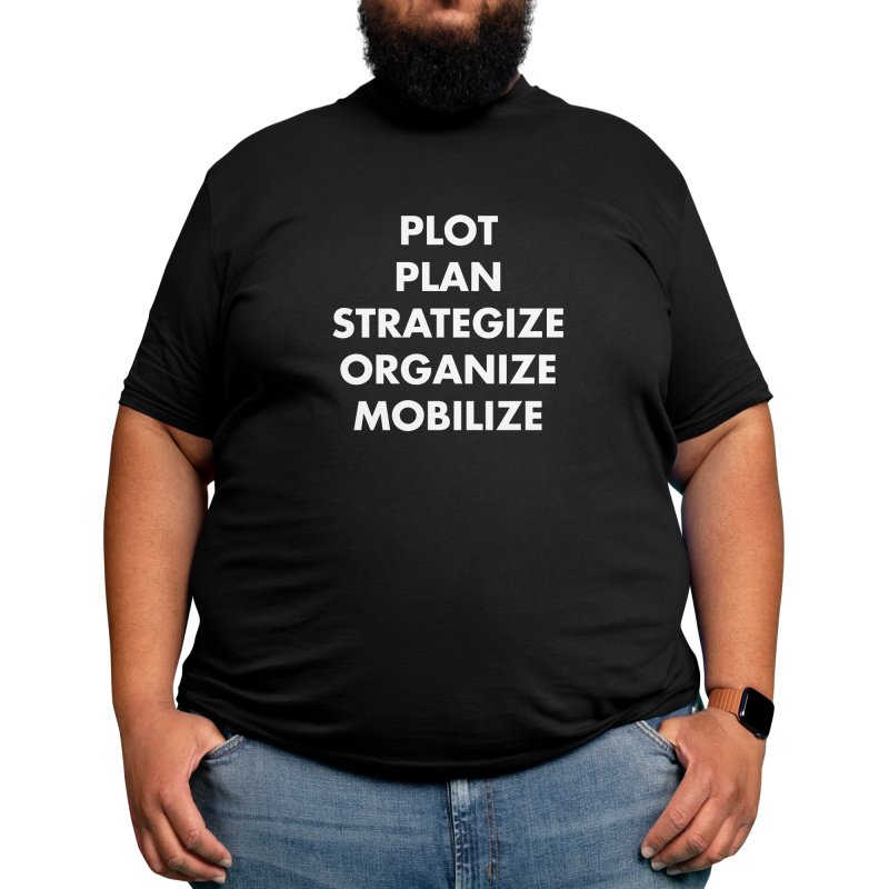 Plot Plan Strategize Organize Mobilize Men's T-Shirt by KidLogic Industries