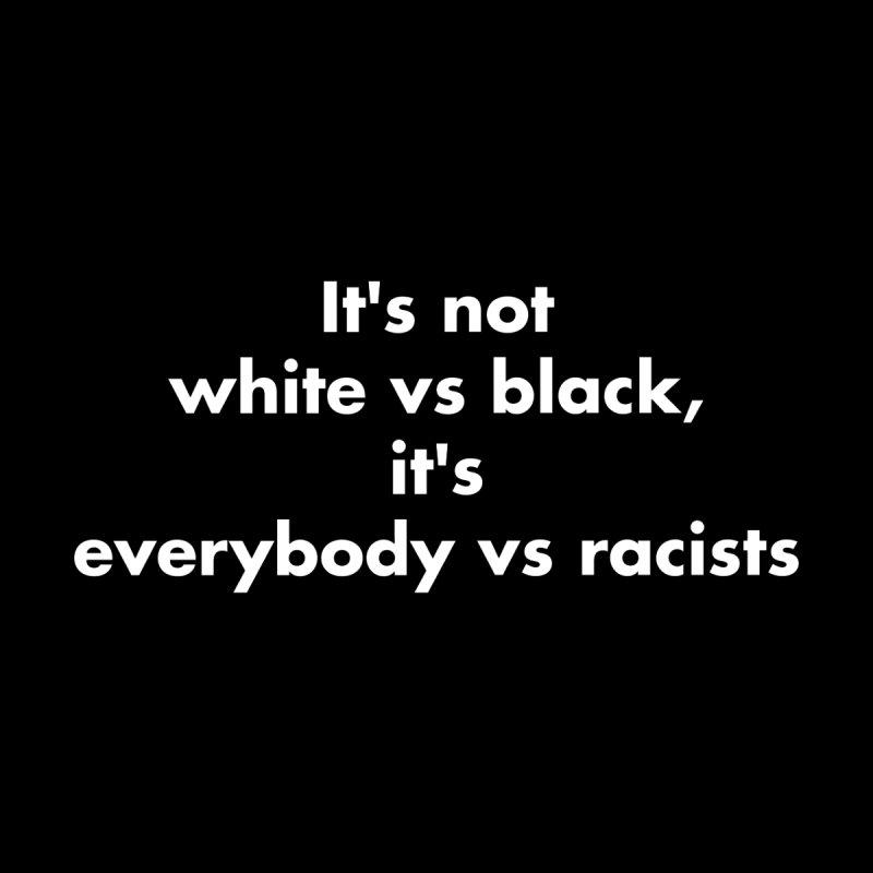 It's not white vs black, it's everybody vs racists Men's T-Shirt by KidLogic Industries