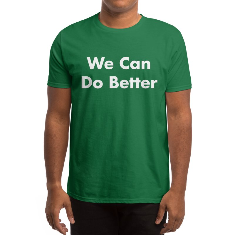 We Can Do Better Men's T-Shirt by KidLogic Industries