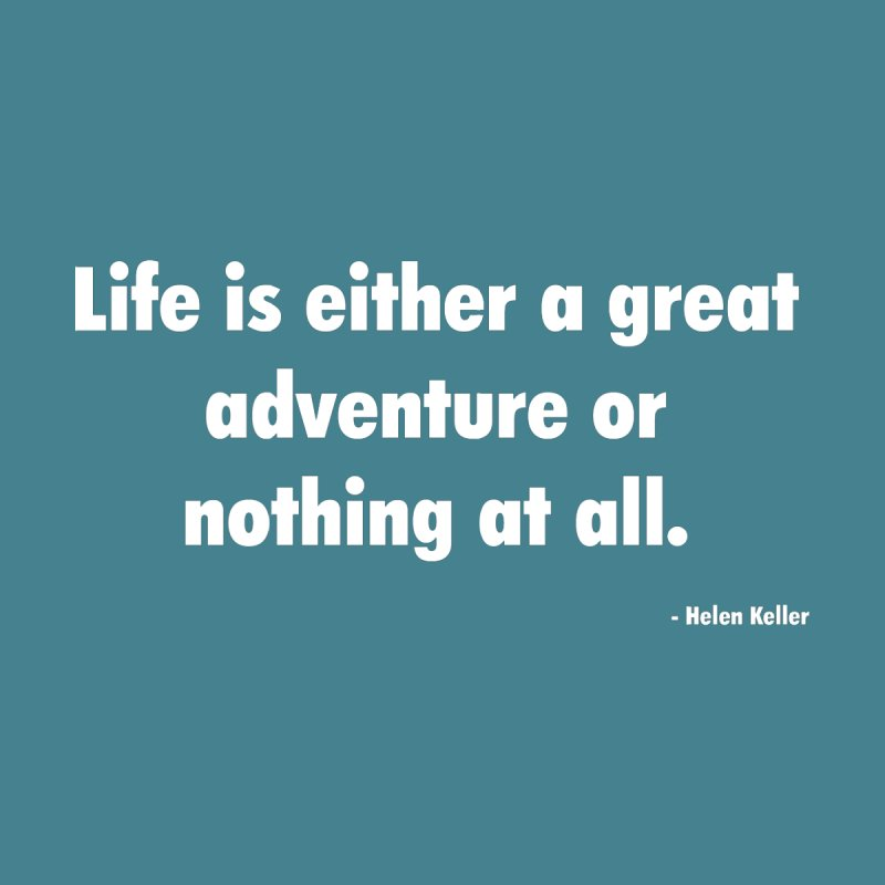 Kidlogicindustries Life Is Either A Great Adventure Or Nothing At All