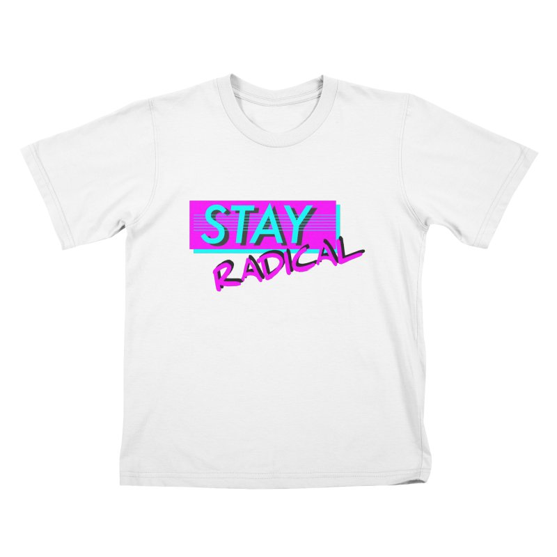 Stay Radical Kids Toddler T-Shirt by Kid Radical
